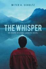The Whisper : An Andre Michael Lansing Novel - Mitch A Schultz