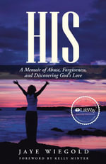 HIS : A Memoir of Abuse, Forgiveness, and Discovering God's Love - Jaye Wiegold