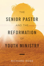 The Senior Pastor and the Reformation of Youth Ministry Ebook - Richard Ross