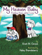 My Heaven Baby : Finding Hope after Loss - Kristi M. Oznick
