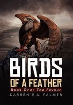 Birds of a Feather : Book One: The Favour - Darren R. a. Palmer