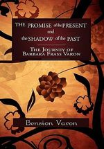 The Promise of the Present and the Shadow of the Past : The Journey of Barbara Frass Varon - Bension Varon