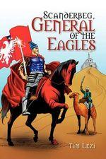 Scanderbeg, General of the Eagles - Tim Lezi