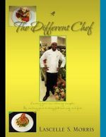 The Different Chef : Creating Your Own Culinary Concepts - Lascelle S. Morris