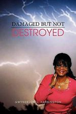 Damaged But Not Destroyed - Gwyndelon L. Harrington