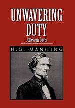 Unwavering Duty : Jefferson Davis - H. G. Manning