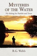 Mysteries of the Water : Fly-Fishing for Panfish and Trout - R. G. Webb