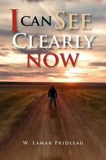 I Can See Clearly Now - W. Lamar Prioleau