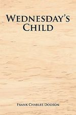 Wednesday's Child - Frank Charles Dodson