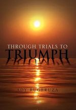 Through Trials to Triumph - Ady Rugeruza