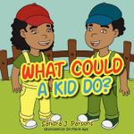 What Could a Kid Do? - Sandra J. Parsons