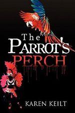 The Parrot's Perch - Karen Keilt
