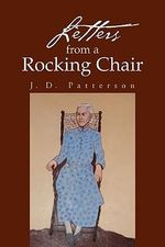 Letters from a Rocking Chair : Evil? Insane? Mildly Masochistic? Or, Just Plain *... - J. D. Patterson