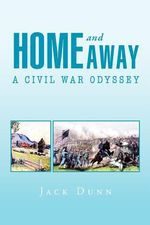 Home and Away : A Civil War Odyssey - Jack Dunn