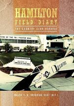 Hamilton Field Diary : The Country Club Airbase - Major F. H. Oberding Usaf (Ret ).