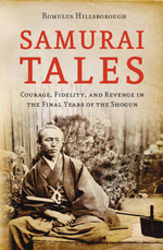 Samurai Tales : Courage, Fidelity and Revenge in the Final Years of the Shogun - Romulus Hillsborough