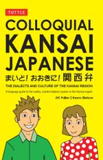 Colloquial Kansai Japanese : The Dialects and Culture of the Kansai Region - D. C. Palter