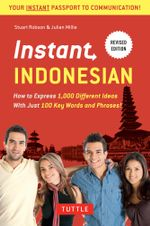 Instant Indonesian : How to Express 1,000 Different Ideas with Just 100 Key Words and Phrases! (Indonesian Phrasebook) - Stuart Robson