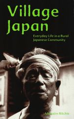 Village Japan : Everyday Life in a Rural Japanese Community - Malcolm Ritchie