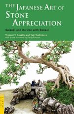 The Japanese Art of Stone Appreciation : Suiseki and Its Use with Bonsai - Vincent T. T. Covello