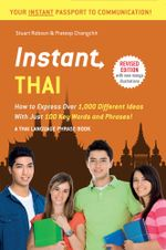 Instant Thai : How to Express 1,000 Different Ideas with Just 100 Key Words and Phrases! (Thai Phrasebook) - Stuart Robson