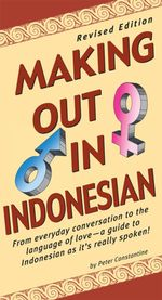 Making Out in Indonesian : Revised Edition - Peter Constantine