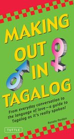 Making Out in Tagalog : (Tagalog Phrasebook) - Renato Perdon