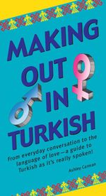 Making Out in Turkish : Turkish Phrasebook - Ashley Carman