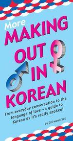 More Making Out in Korean : (Korean Phrasebook) - Ghi-woon Seo