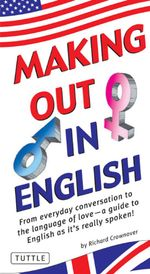 Making Out in English : (English Phrasebook) - Richard Crownover