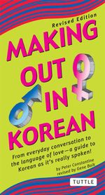 Making Out in Korean : Revised Edition (Korean Phrasebook) - Peter Constantine