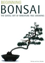 Beginning Bonsai : The Gentle Art of Miniature Tree Growing - Shirley Student