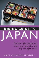 Dining Guide to Japan : Find the right restaurant, order the right dish, and pay the right price! - Boye Lafayette De Mente
