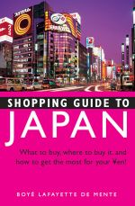 Shopping Guide to Japan : What to buy, where to buy it, and how to get the most for your yen! - Boye Lafayette De Mente