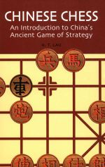 Chinese Chess : An Introduction to China's Ancient Game of Strategy - H. T. Lau