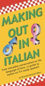 Making Out In Italian : (Italian Phrasebook) - Nicoletta Nencioli Aiken