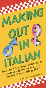 Making Out in Italian : (Italian Phrasebook) - Nicoletta Nencioli Nencioli Aiken