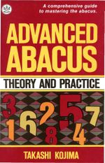 Advanced Abacus : Theory and Practice - Takashi Kojima