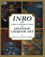 Inro and Other Miniature Forms of Japanese Lacquer Art - Melvin Jahss