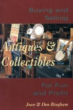 Buying & Selling Antiques & Collectibles : For Fun & Profit - Joan Bingham