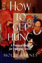 How to Get Hung : A Practical Guide for Emerging Artists - Molly Barnes