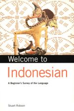 Welcome to Indonesian : A Beginner's Survey of the Language - Stuart Robson