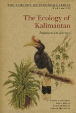 The Ecology of Kalimantan : Indonesian Borneo - Kathy MacKinnon
