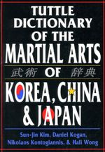 Tuttle Dictionary of the Martial Arts of Korea, China & Japan - Daniel Kogan