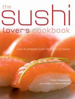 The Sushi Lover's Cookbook : Easy-to-Prepare Recipes for Every Occasion - Yumi Umemura