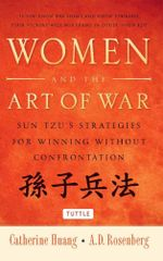Women and the Art of War : Sun Tzu's Strategies for Winning Without Confrontation - Catherine Huang