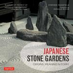 Japanese Stone Gardens : Origins, Meaning, Form - Stephen Mansfield