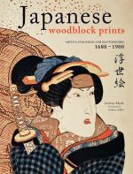Japanese Woodblock Prints : Artists, Publishers and Masterworks: 1680 - 1900 - Andreas Marks