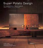 Super Potato Design : The Complete Works of Takashi Sugimoto: Japan's Leading Interior Designer - Mira Locher