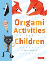 Origami Activities For Children - Chiyo Araki